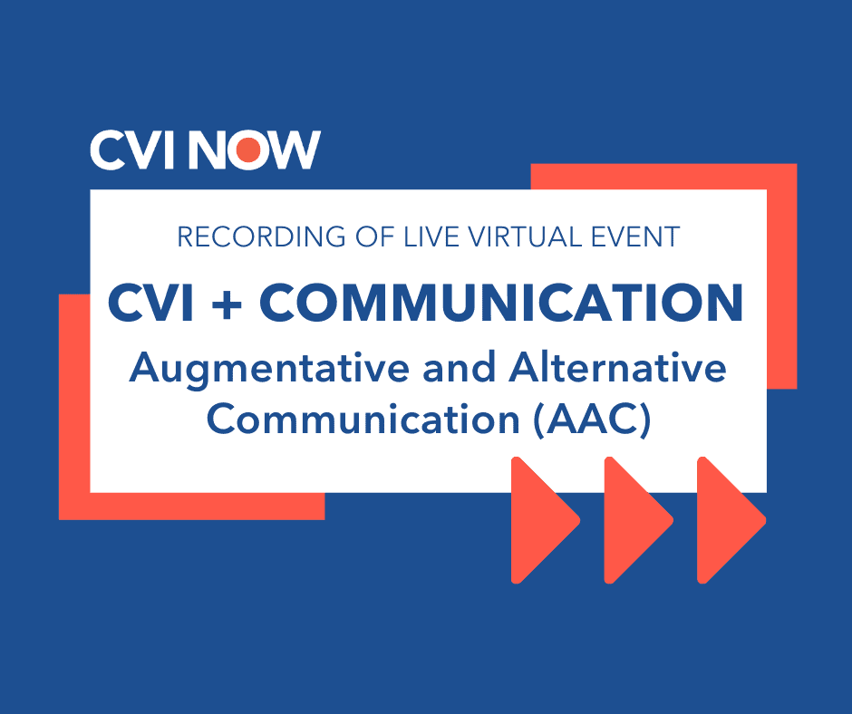 Blue writing on white tile over a blue background with an orange boarder. Text reads recording of live virtual event. CVI and communication. Augmentative and alternative communication (AAC). CVI Now logo