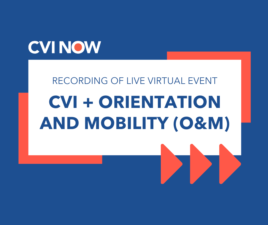 Blue writing on a white tile over a blue background with an orange boarder. Text reads recording of live virtual event CVI and Orientation and Mobility (O&M). CVI Now logo.