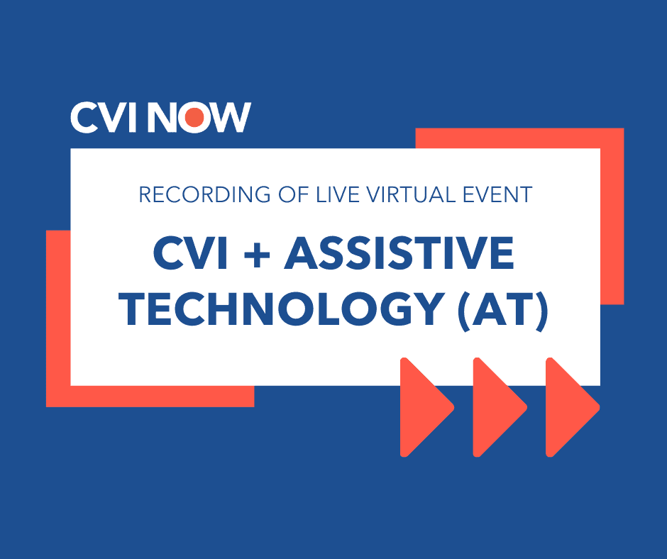 Blue writing on a white tile over a blue background with an orange boarder. Text reads recording of live virtual event. CVI and assistive technology (AT). CVI Now logo