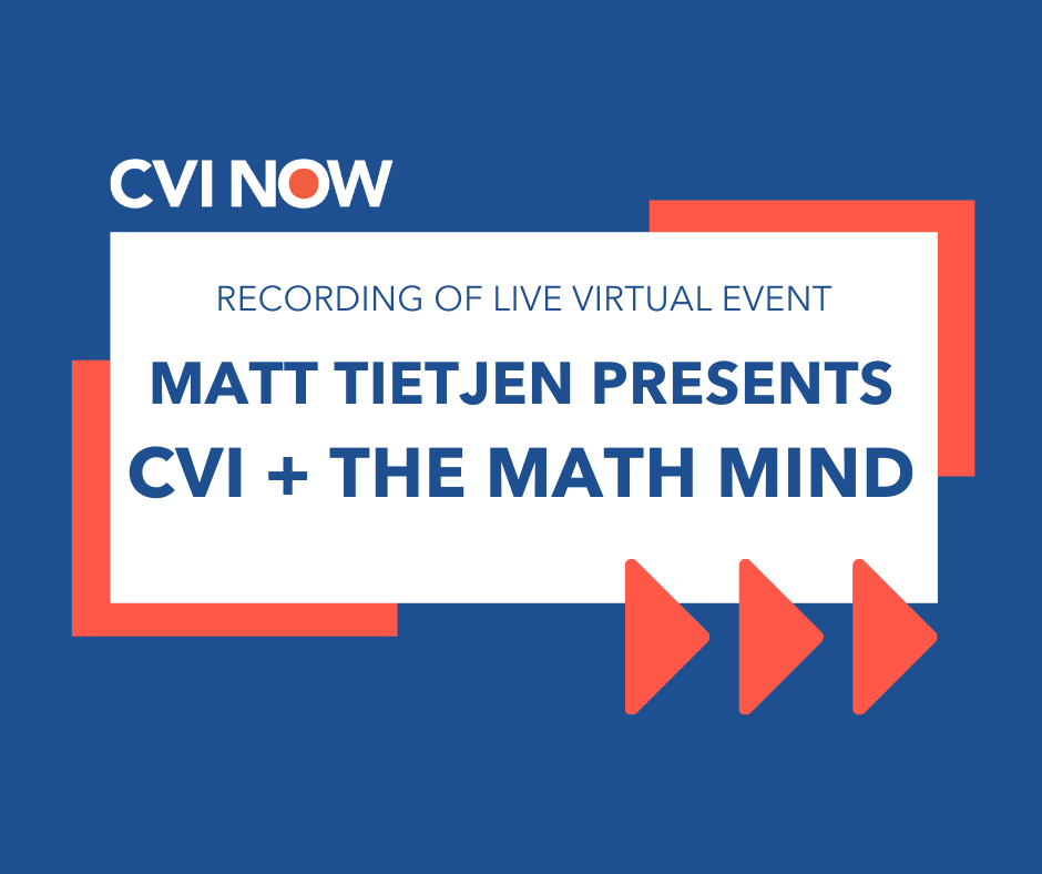 Blue writing on a white square over blue background with orange boarders. Text reads Recording of live virtual event. Matt Tiejen presents CVI and the math mind. CVI Now logo.