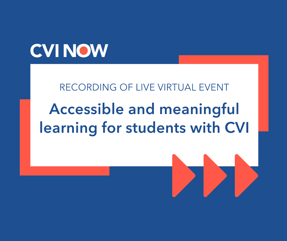 Blue writing on a white tile over a blue background with an orange boarder. Text reads recording of live virtual event. Accessible and meaningful learning for students with CVI. CVI Now logo